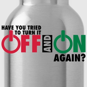 Have you tried to turn if off and on again? Nerd T-Shirts - Trinkflasche