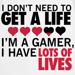 I don't need to get a life, a gamer has lots  T-Shirts - Kochschürze