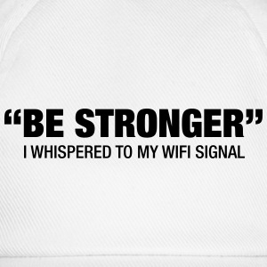 Be Stronger.... T-Shirts - Baseball Cap
