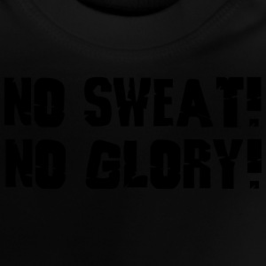 no sweat no glory T-Shirts - Baby T-Shirt