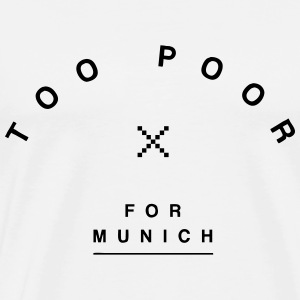 Too poor for Munich Pullover & Hoodies - Männer Premium T-Shirt