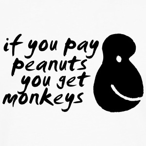 If You Pay Peanuts You Get Monkeys T-skjorter - Premium langermet T-skjorte for menn