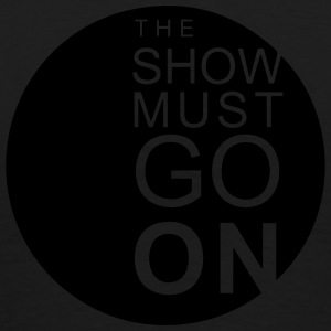 The Show Must Go On Sweat-shirts - T-shirt Premium Homme