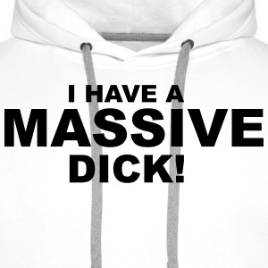 I Have Massive Dick Tee shirts - Sweat-shirt à capuche Premium pour hommes
