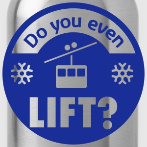 Do you even Lift? T-Shirts - Water Bottle