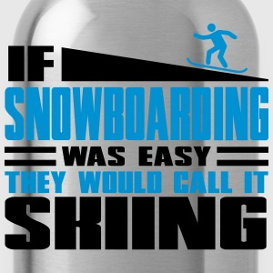 If snowboarding was easy, they'd call it skiing T-Shirts - Water Bottle