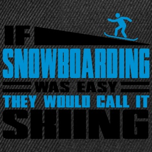 If snowboarding was easy, they'd call it skiing T-shirts - Snapback cap