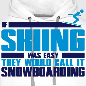 If skiing was easy, they'd call it snowboarding Camisetas - Sudadera con capucha premium para hombre