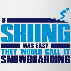 If skiing was easy, they'd call it snowboarding T-Shirts - Mug