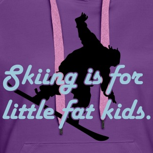 Skiing is for little fat kids T-Shirts - Frauen Premium Hoodie