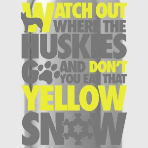Watch the huskies & don't eat the yellow snow T-Shirts - Water Bottle