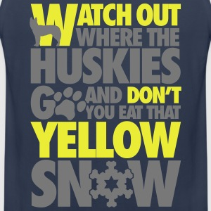 Watch the huskies & don't eat the yellow snow T-shirts - Premiumtanktopp herr
