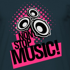 Non Stop Music and Party all night! - Männer T-Shirt
