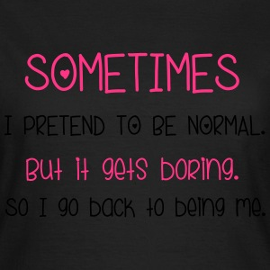 Pretend To Be Normal T-Shirts - Frauen T-Shirt