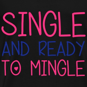 Single & Ready To Mingle Pullover & Hoodies - Männer Premium T-Shirt