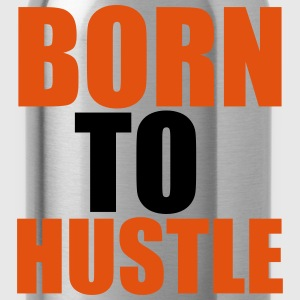 Born To Hustle T-Shirts - Water Bottle