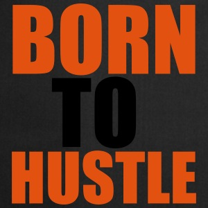 Born To Hustle Camisetas - Delantal de cocina