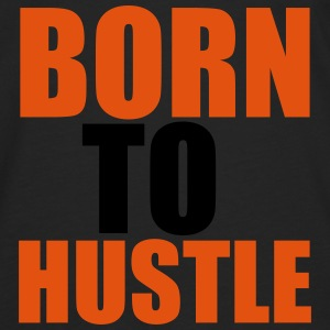 Born To Hustle T-skjorter - Premium langermet T-skjorte for menn