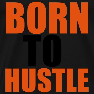 Born To Hustle Sweat-shirts - T-shirt Premium Homme