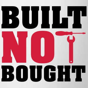 Built not bought Magliette - Tazza