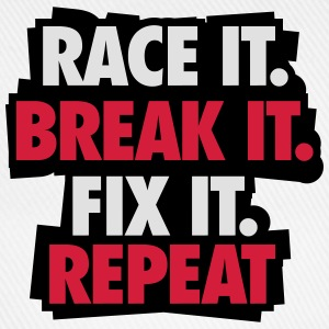 Race it. Break it. Fix it. Repeat T-Shirts - Baseball Cap