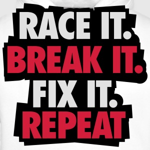 Race it. Break it. Fix it. Repeat T-Shirts - Men's Premium Hoodie