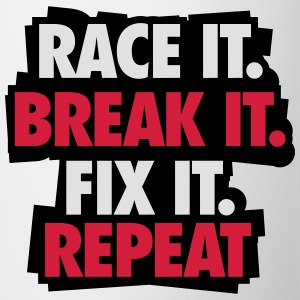 Race it. Break it. Fix it. Repeat T-Shirts - Mug