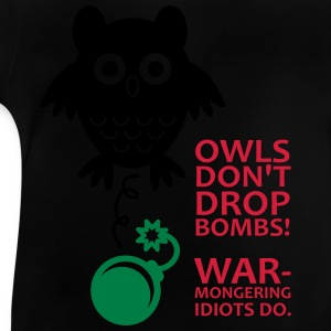 Owls don´t drop bombs! Warmongering idiots do. - Baby T-Shirt