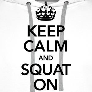 Keep Calm And Squat On T-Shirts - Männer Premium Hoodie