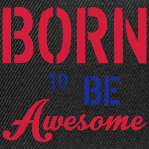 Born To Be Awesome T-shirts - Snapback Cap
