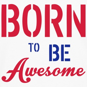 Born To Be Awesome Sweats - T-shirt manches longues Premium Homme