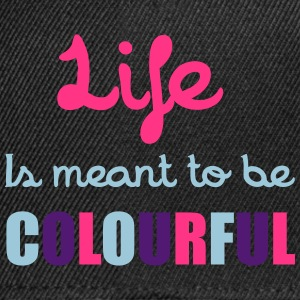 Life Is Colourful T-shirts - Snapback Cap