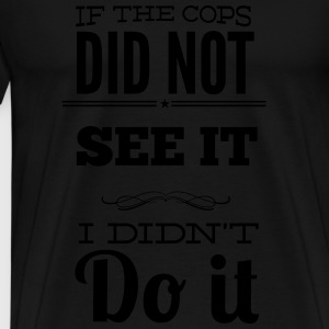 The cops did not see - Hoodie - bananaharvest - Männer Premium T-Shirt