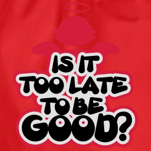 Is it too late to be good? T-Shirts - Turnbeutel