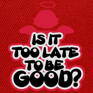 Is it too late to be good? T-Shirts - Snapback Cap