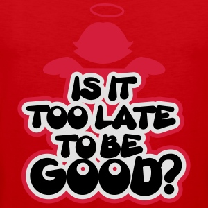 Is it too late to be good? T-Shirts - Männer Premium Tank Top