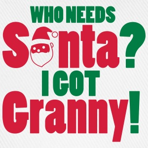 Who needs Santa? I got Granny! T-Shirts - Baseball Cap