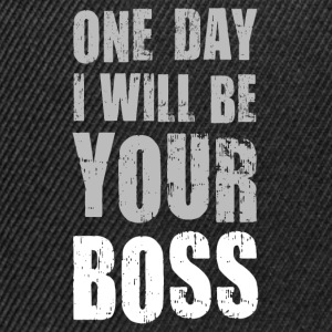 One day I will be Your boss! LIKE A BOSS T-Shirt - Snapback Cap