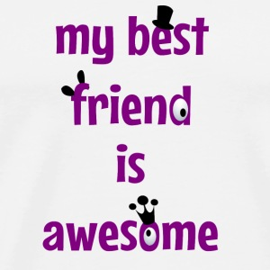 My best friend is awesome Bouteilles et tasses - T-shirt Premium Homme