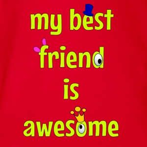 My best friend is awesome Tee shirts - Body bébé bio manches courtes