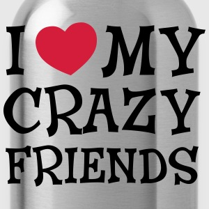I Love My Crazy Friends Pullover & Hoodies - Trinkflasche