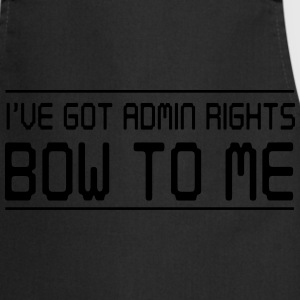 I've got admin rights. Bow to me T-Shirts - Cooking Apron