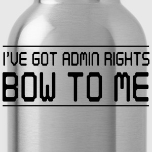 I've got admin rights. Bow to me T-Shirts - Water Bottle