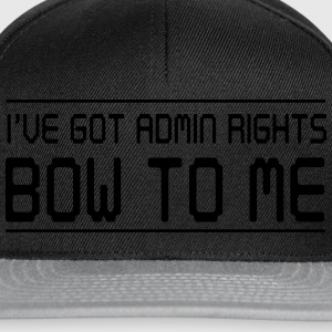 I've got admin rights. Bow to me T-Shirts - Snapback Cap