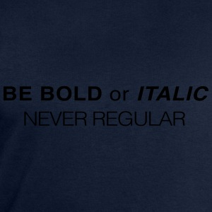 Be bold or Italic. Never Regular T-Shirts - Men's Sweatshirt by Stanley & Stella