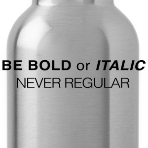 Be bold or Italic. Never Regular T-Shirts - Water Bottle