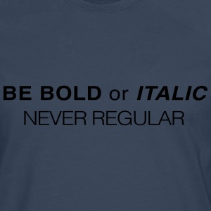 Be bold or Italic. Never Regular T-Shirts - Men's Premium Longsleeve Shirt