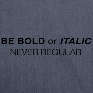 Be bold or Italic. Never Regular T-Shirts - Shoulder Bag made from recycled material