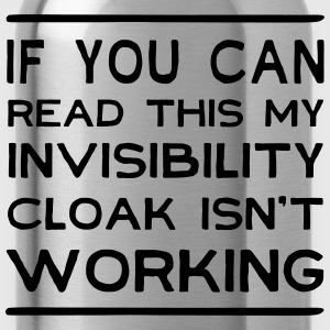 If can read this invisibility cloak isn't working T-Shirts - Water Bottle