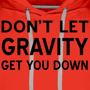 Don't let gravity get you down T-Shirts - Men's Premium Hoodie